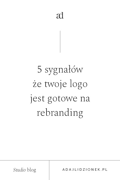 Oto 5 sygnałów mówiących, że twoje logo jest gotowe na rebranding.